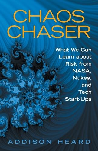 Chaos Chaser: What We Can Learn about Risk from Nasa, Nukes, and Tech Start-Ups (Paperback)
