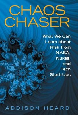 Chaos Chaser: What We Can Learn about Risk from Nasa, Nukes, and Tech Start-Ups (Hardback)