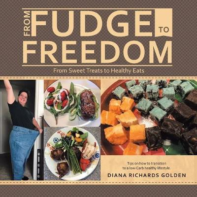 From Fudge to Freedom: From Sweet Treats to Healthy Eats (Paperback)