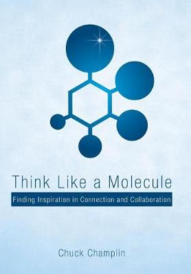 Think Like a Molecule: Finding Inspiration in Connection and Collaboration (Hardback)