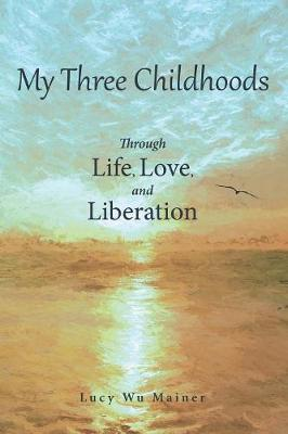 My Three Childhoods: Through Life, Love, and Liberation (Paperback)
