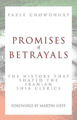 Promises of Betrayals: The History That Shaped the Iranian Shia Clerics (Paperback)