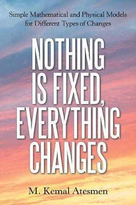Nothing Is Fixed, Everything Changes: Simple Mathematical and Physical Models for Different Types of Changes (Paperback)