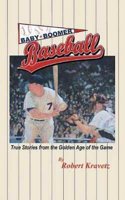 Baby Boomer Baseball: True Stories from the Golden Age of the Game (Paperback)