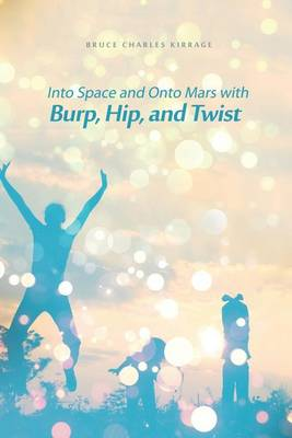 Into Space and Onto Mars with Burp, Hip, and Twist (Paperback)