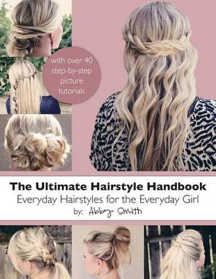 The Ultimate Hairstyle Handbook: Everyday Hairstyles for the Everyday Girl (Paperback)