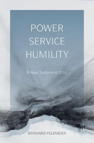 Power, Service, Humility: A New Testament Ethic (Paperback)