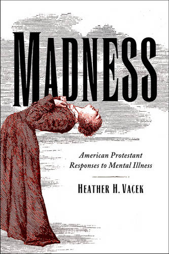 Madness: American Protestant Responses to Mental Illness (Hardback)