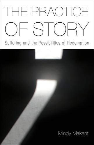 The Practice of Story: Suffering and the Possibilities of Redemption (Hardback)