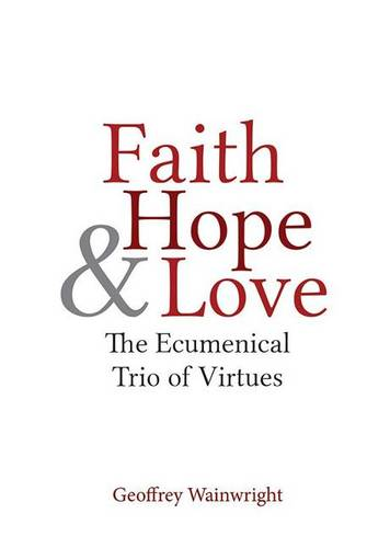 Faith, Hope, and Love: The Ecumenical Trio of Virtues (Paperback)