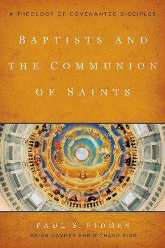 Baptists and the Communion of Saints: A Theology of Covenanted Disciples (Paperback)