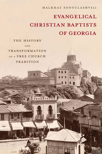 Evangelical Christian Baptists of Georgia: The History and Transformation of a Free Church Tradition (Hardback)