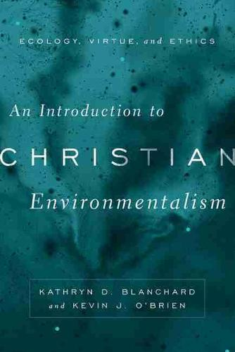 An Introduction to Christian Environmentalism: Ecology, Virtue, and Ethics (Paperback)