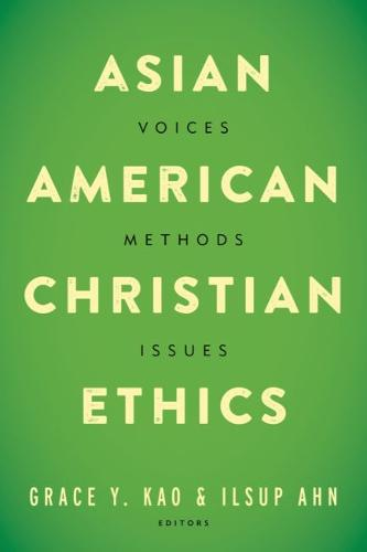 Asian American Christian Ethics: Voices, Methods, Issues (Paperback)