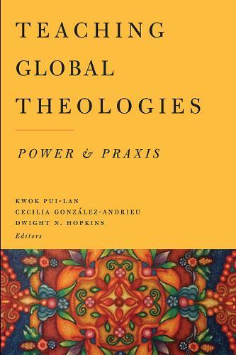 Teaching Global Theologies: Power and Praxis (Paperback)