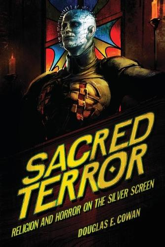 Sacred Terror: Religion and Horror on the Silver Screen (Paperback)