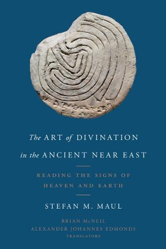 The Art of Divination in the Ancient Near East: Reading the Signs of Heaven and Earth (Hardback)