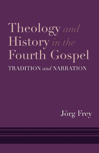 Theology and History in the Fourth Gospel: Tradition and Narration (Hardback)