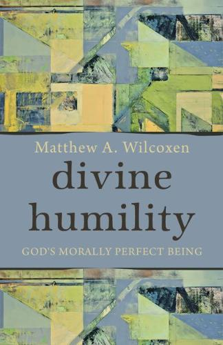 Divine Humility: God's Morally Perfect Being (Hardback)