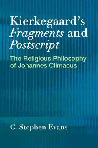 Kierkegaardas Fragments and Postscripts: The Religious Philosophy of Johannes Climacus (Paperback)