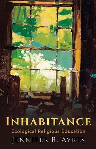 Inhabitance: Ecological Religious Education (Hardback)