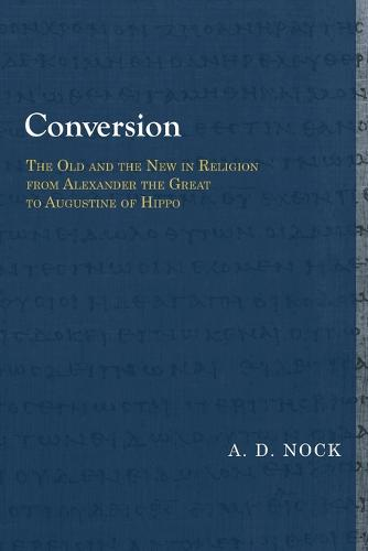 Conversion: The Old and the New in Religion from Alexander the Great to Augustine of Hippo - Library of Early Christology (Paperback)