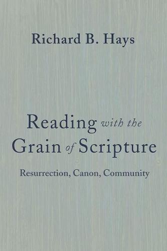 Reading with the Grain of Scripture: Resurrection, Canon, Community (Hardback)