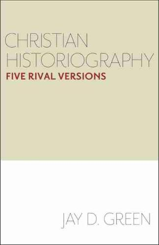 Christian Historiography: Five Rival Versions (Hardback)