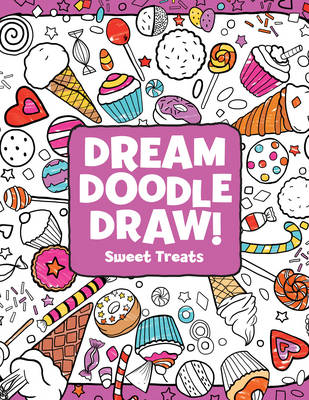 Sweet Treats - Dream Doodle Draw! (Paperback)
