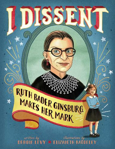 I Dissent: Ruth Bader Ginsburg Makes Her Mark (Hardback)