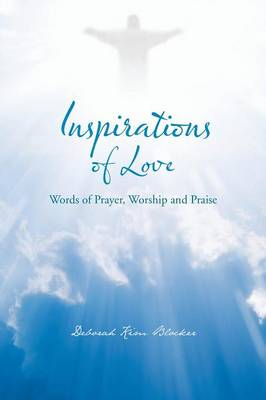 Inspirations of Love: Words of Prayer, Worship and Praise (Paperback)
