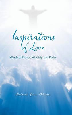 Inspirations of Love: Words of Prayer, Worship and Praise (Hardback)