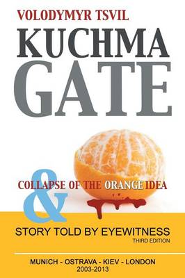 Kuchmagate: And Collapse of the Orange Idea (Paperback)