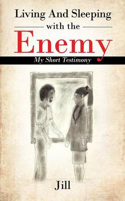 Living and Sleeping with the Enemy: My Short Testimony (Paperback)
