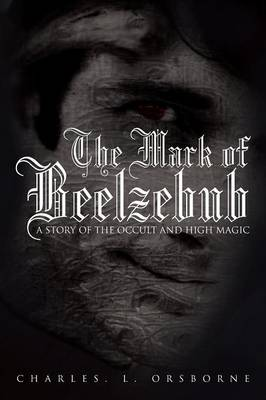 The Mark of Beelzebub: A Story of the Occult and High Magic (Paperback)