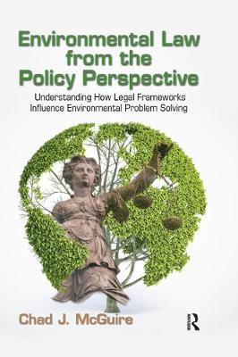 Environmental Law from the Policy Perspective: Understanding How Legal Frameworks Influence Environmental Problem Solving (Hardback)