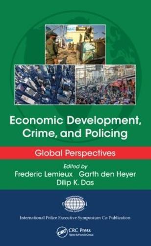 Economic Development, Crime, and Policing: Global Perspectives - International Police Executive Symposium Co-Publications (Hardback)
