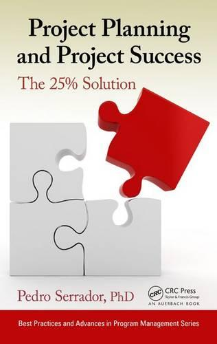 Project Planning and Project Success: The 25% Solution - Best Practices and Advances in Program Management (Hardback)