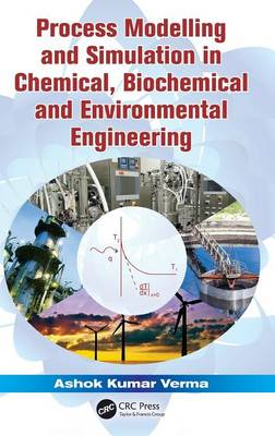 Process Modelling and Simulation in Chemical, Biochemical and Environmental Engineering (Hardback)