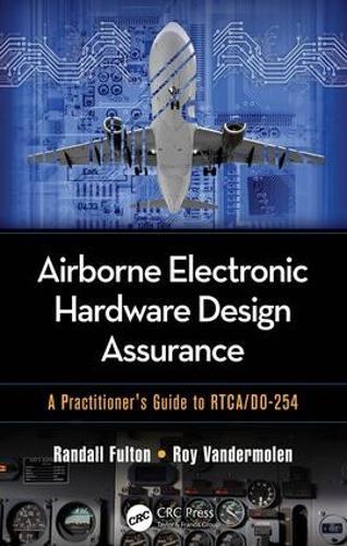Airborne Electronic Hardware Design Assurance: A Practitioner's Guide to RTCA/DO-254 (Hardback)