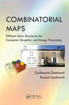 Combinatorial Maps: Efficient Data Structures for Computer Graphics and Image Processing (Hardback)