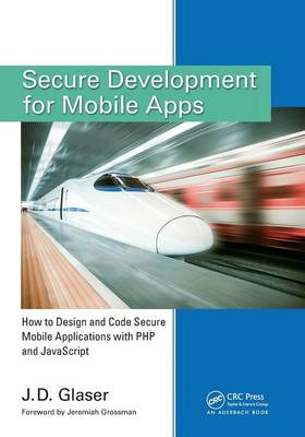 Secure Development for Mobile Apps: How to Design and Code Secure Mobile Applications with PHP and JavaScript (Paperback)