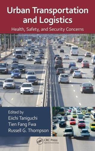 Urban Transportation and Logistics: Health, Safety, and Security Concerns (Hardback)