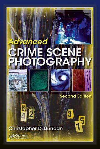 Advanced Crime Scene Photography, Second Edition (Hardback)