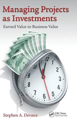 Managing Projects as Investments: Earned Value to Business Value - Systems Innovation Book Series (Hardback)
