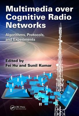 Multimedia over Cognitive Radio Networks: Algorithms, Protocols, and Experiments (Hardback)
