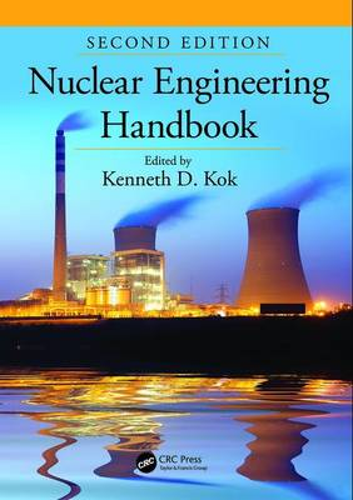 Nuclear Engineering Handbook, Second Edition - Mechanical and Aerospace Engineering Series (Hardback)