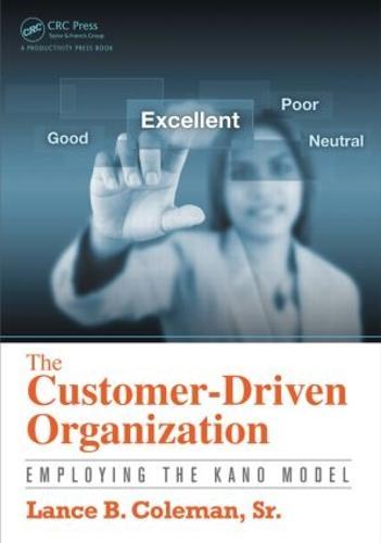 The Customer-Driven Organization: Employing the Kano Model (Paperback)