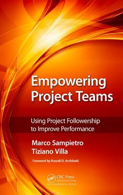 Empowering Project Teams: Using Project Followership to Improve Performance (Hardback)