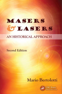 Masers and Lasers: An Historical Approach (Hardback)